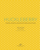 Huckleberry Stories Secrets And Recipes From Our